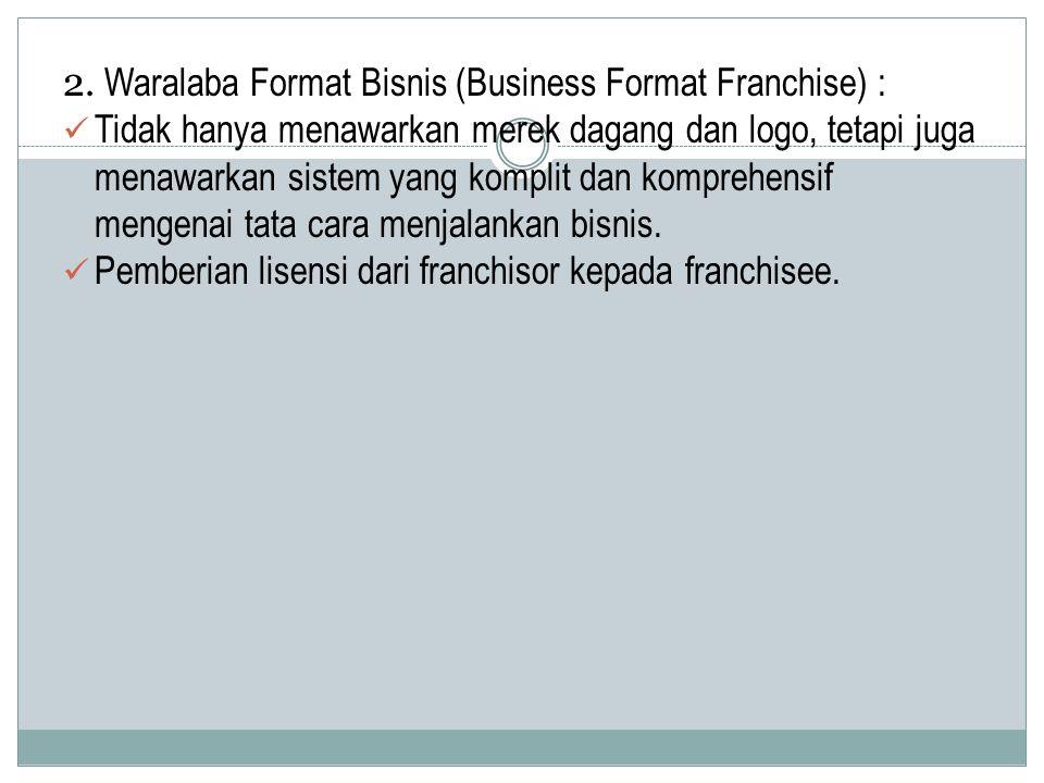 2. Waralaba Format Bisnis (Business Format Franchise) :