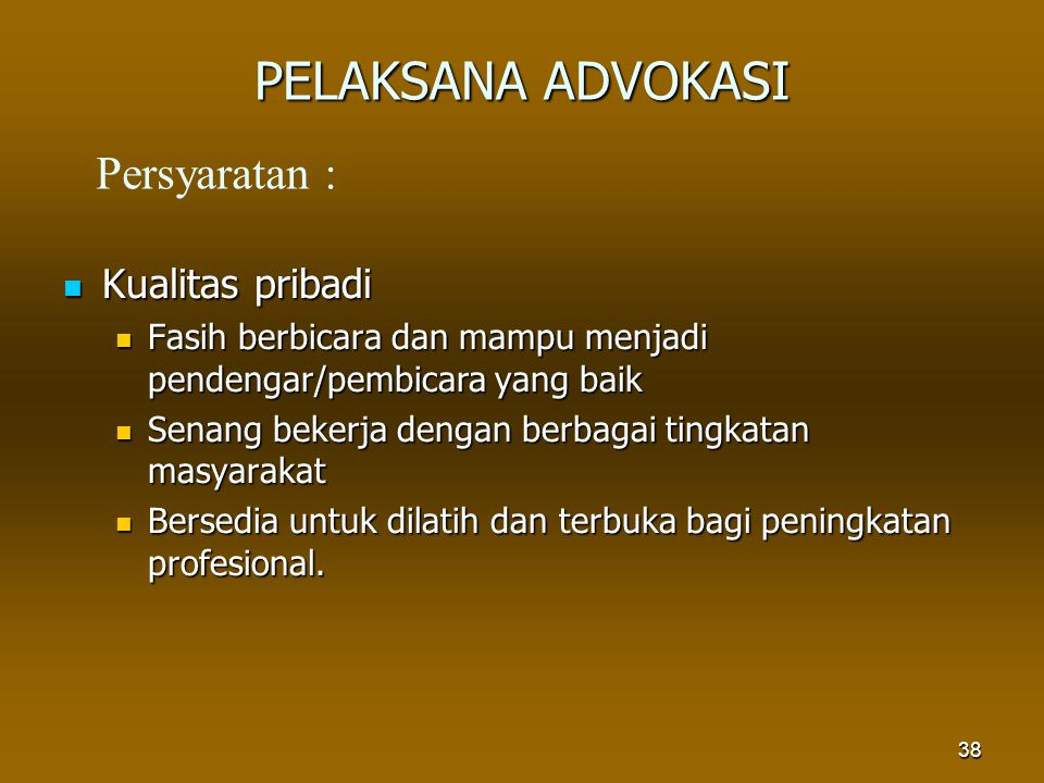PELAKSANA ADVOKASI Persyaratan : Kualitas pribadi