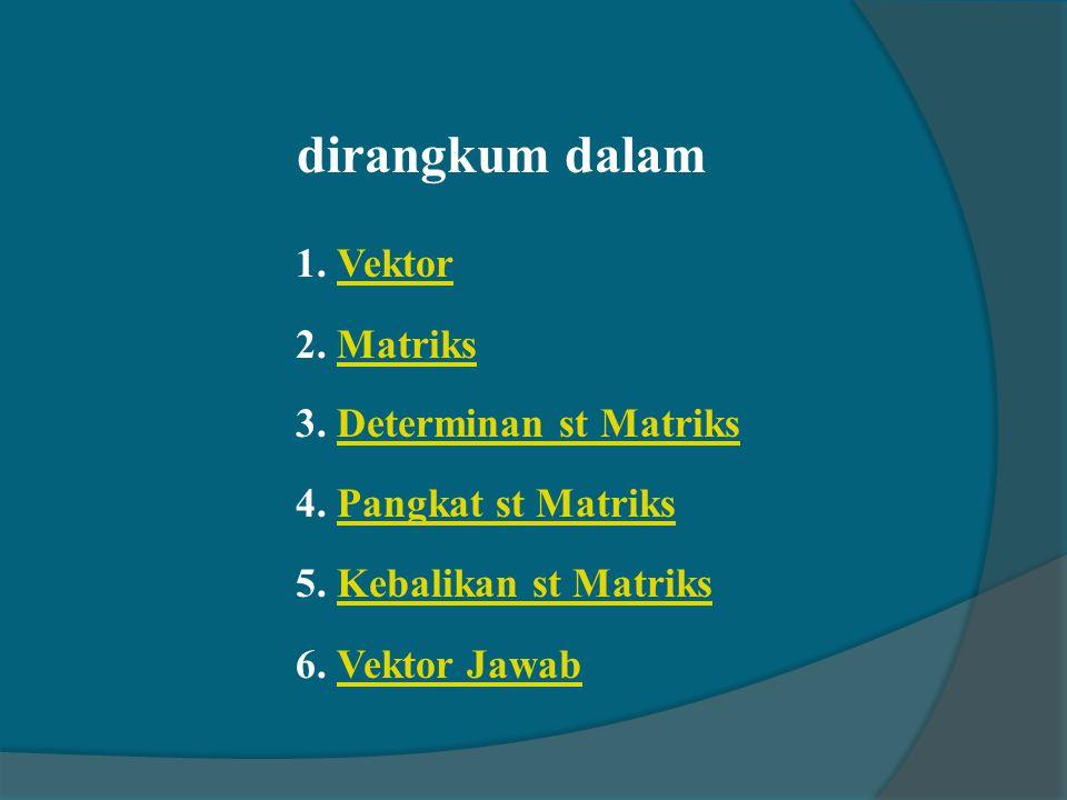 dirangkum dalam 1. Vektor 2. Matriks 3. Determinan st Matriks