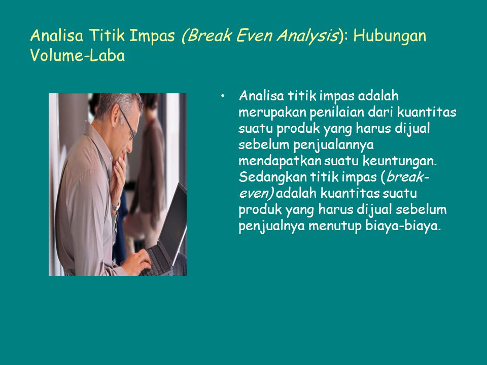 Analisa Titik Impas (Break Even Analysis): Hubungan Volume-Laba