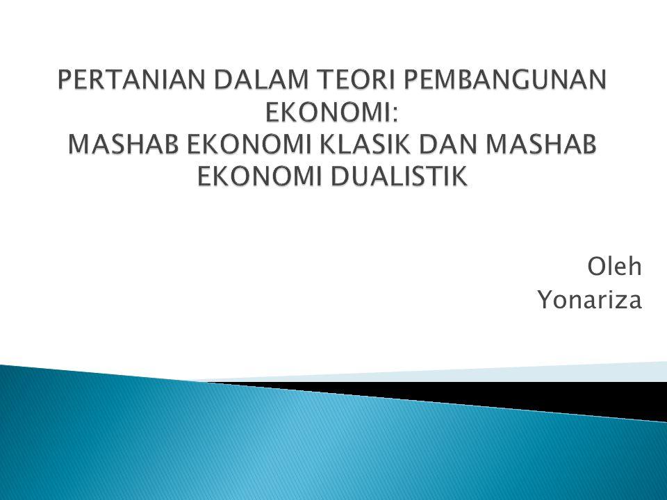 PERTANIAN DALAM TEORI PEMBANGUNAN EKONOMI: MASHAB EKONOMI KLASIK DAN MASHAB EKONOMI DUALISTIK