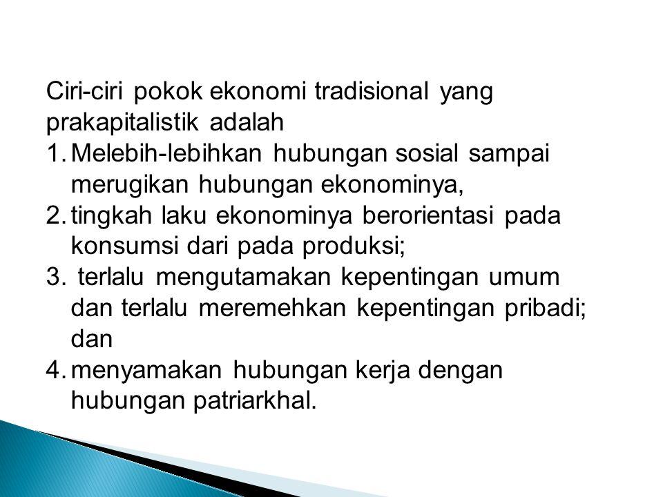 Ciri-ciri pokok ekonomi tradisional yang prakapitalistik adalah