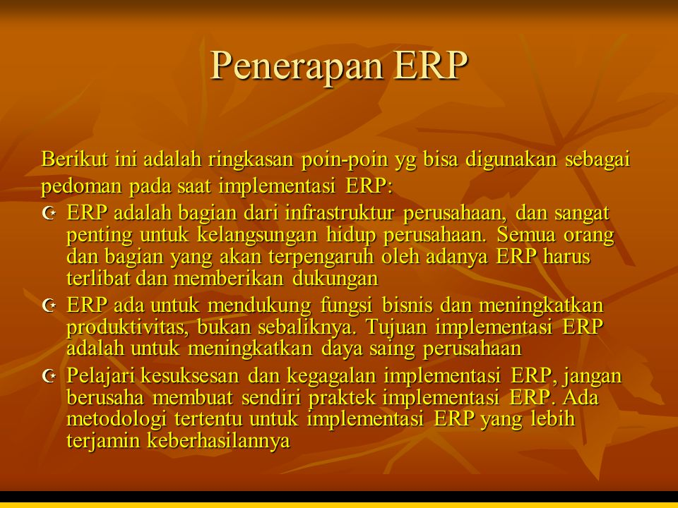 Penerapan ERP Berikut ini adalah ringkasan poin-poin yg bisa digunakan sebagai. pedoman pada saat implementasi ERP: