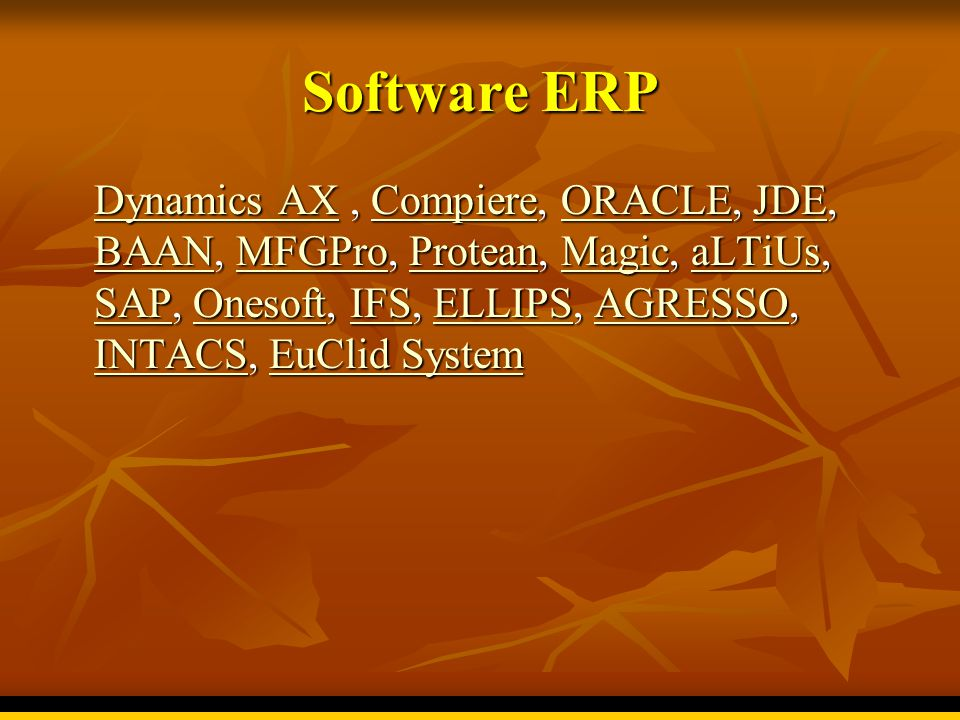 Software ERP Dynamics AX , Compiere, ORACLE, JDE, BAAN, MFGPro, Protean, Magic, aLTiUs, SAP, Onesoft, IFS, ELLIPS, AGRESSO, INTACS, EuClid System.
