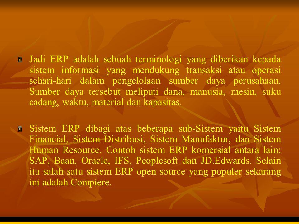 Jadi ERP adalah sebuah terminologi yang diberikan kepada sistem informasi yang mendukung transaksi atau operasi sehari-hari dalam pengelolaan sumber daya perusahaan. Sumber daya tersebut meliputi dana, manusia, mesin, suku cadang, waktu, material dan kapasitas.