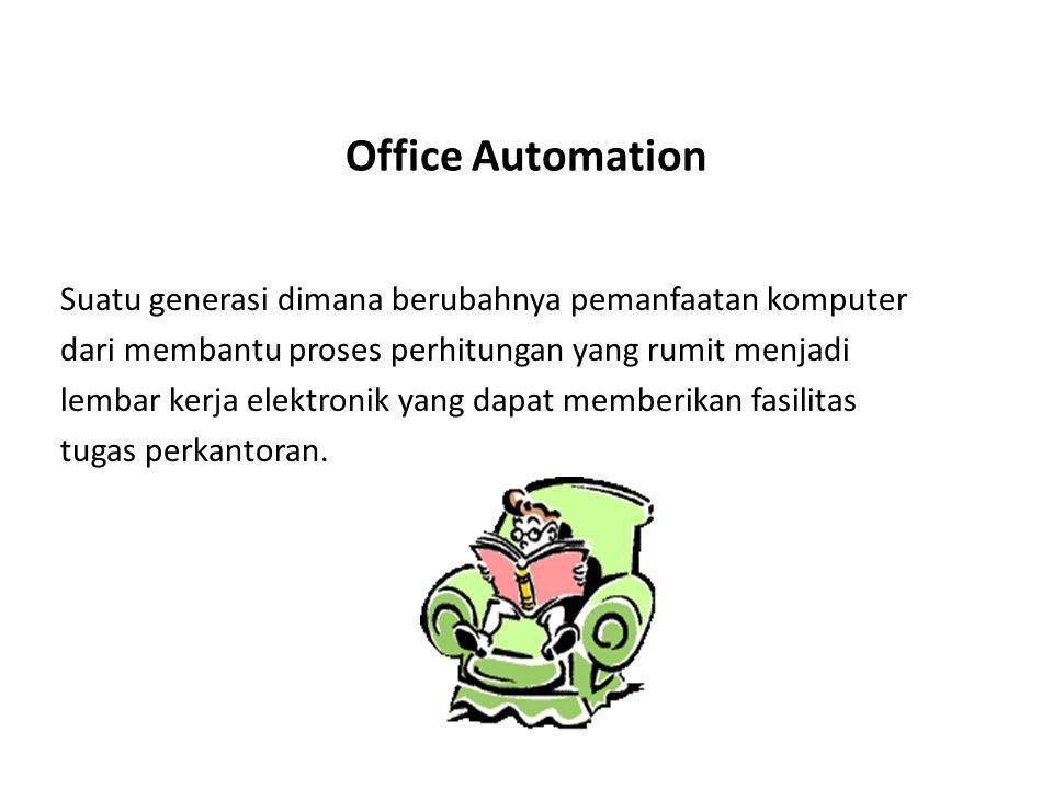 Office Automation Suatu generasi dimana berubahnya pemanfaatan komputer. dari membantu proses perhitungan yang rumit menjadi.