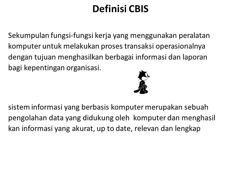 Definisi CBIS Sekumpulan fungsi-fungsi kerja yang menggunakan peralatan. komputer untuk melakukan proses transaksi operasionalnya.