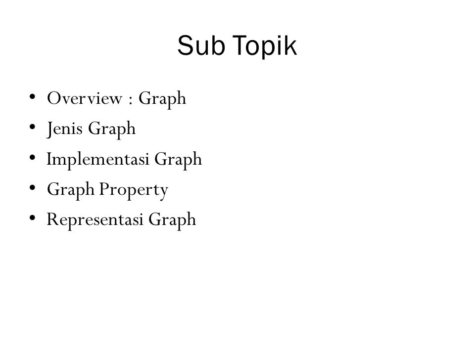 Sub Topik Overview : Graph Jenis Graph Implementasi Graph