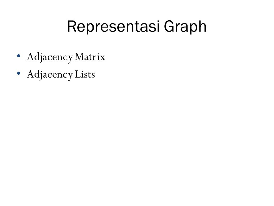 Representasi Graph Adjacency Matrix Adjacency Lists