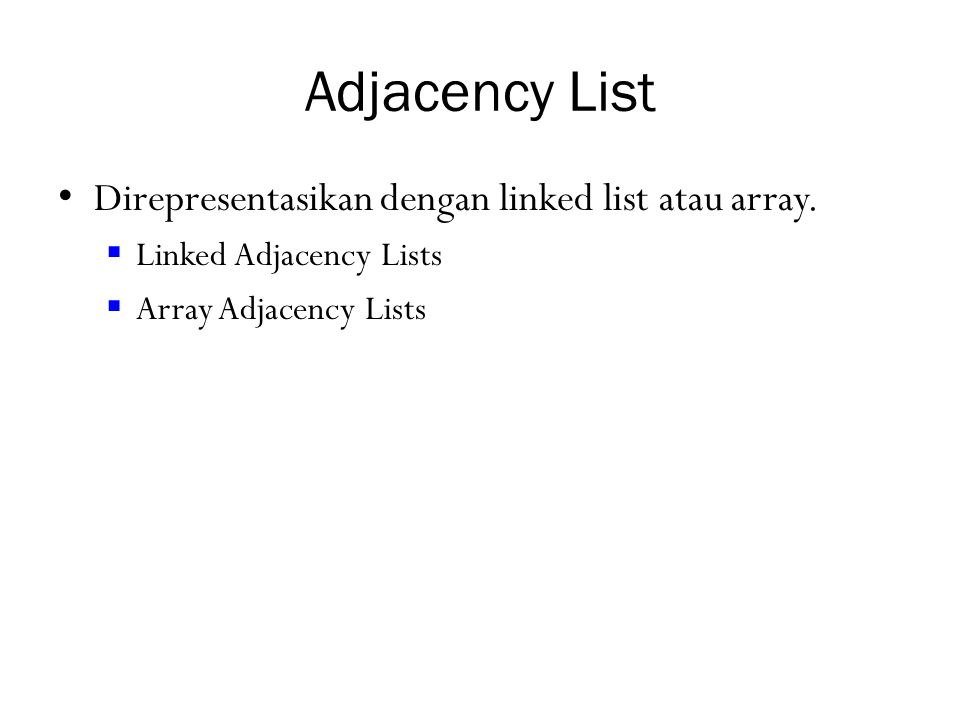Adjacency List Direpresentasikan dengan linked list atau array.