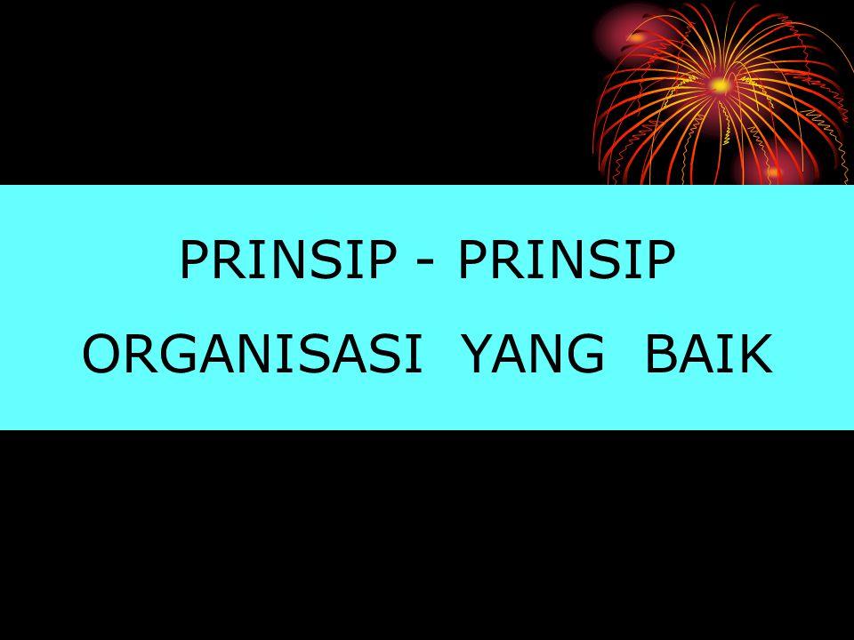 PRINSIP - PRINSIP ORGANISASI YANG BAIK