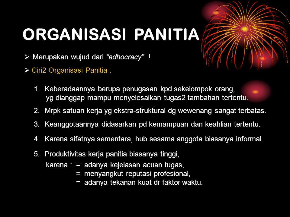ORGANISASI PANITIA Merupakan wujud dari adhocracy !