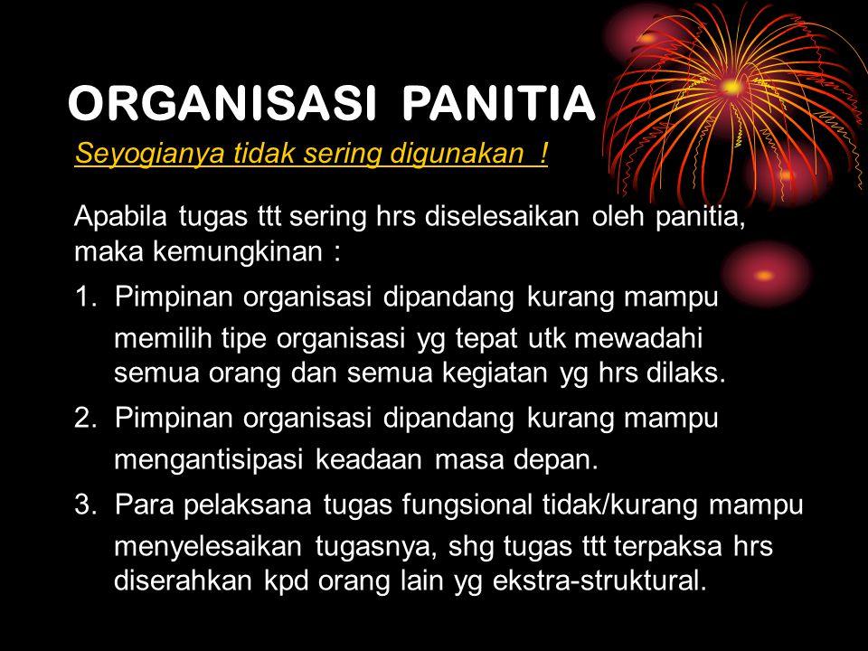 ORGANISASI PANITIA Seyogianya tidak sering digunakan !