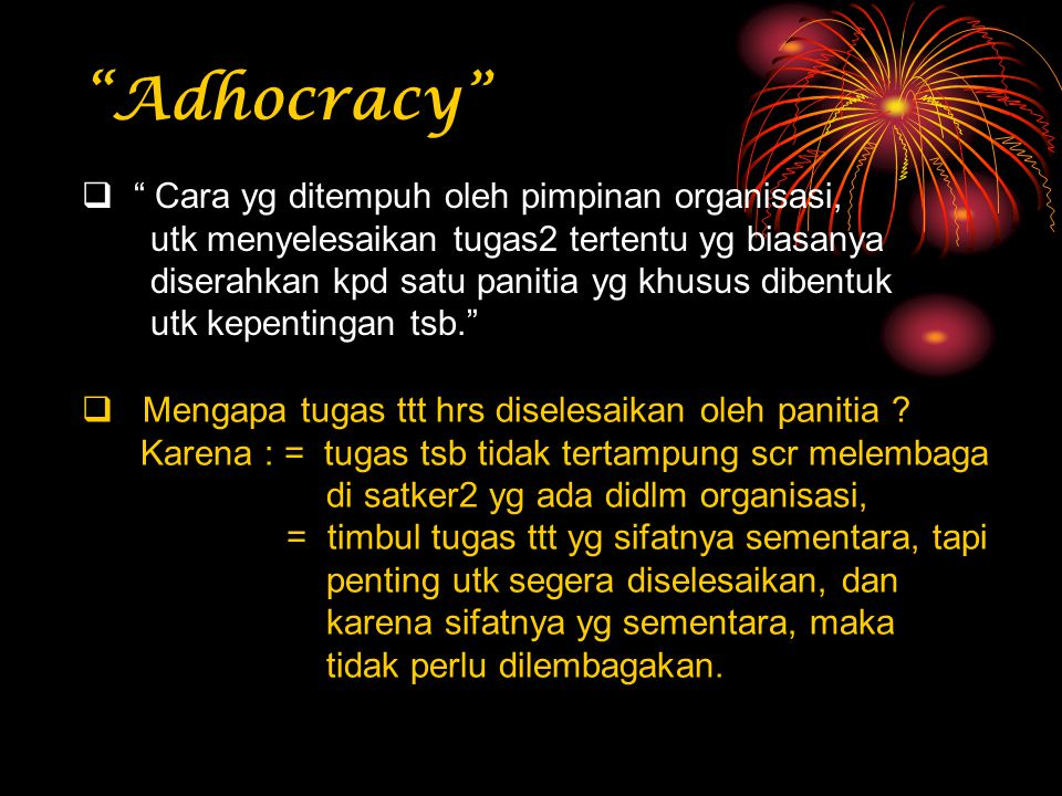 Adhocracy Cara yg ditempuh oleh pimpinan organisasi,