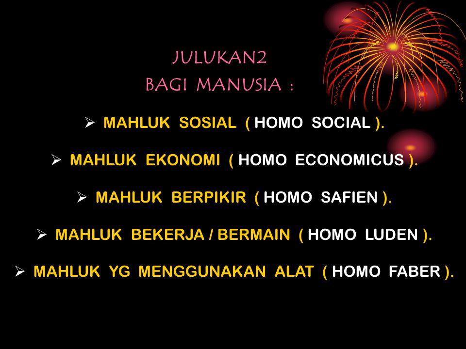 JULUKAN2 BAGI MANUSIA : MAHLUK SOSIAL ( HOMO SOCIAL ).