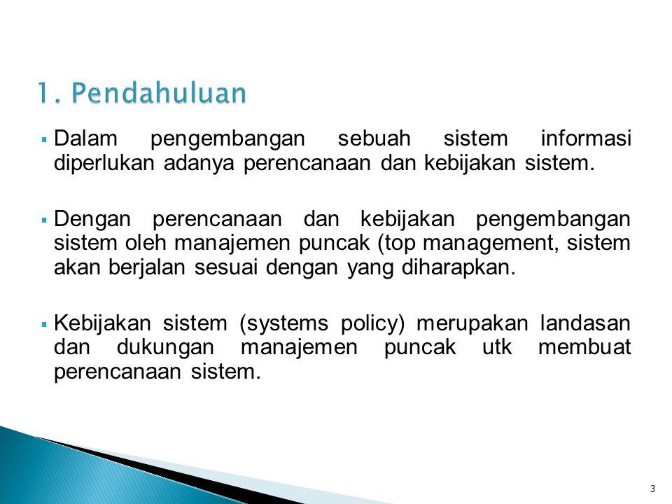 1. Pendahuluan Dalam pengembangan sebuah sistem informasi diperlukan adanya perencanaan dan kebijakan sistem.