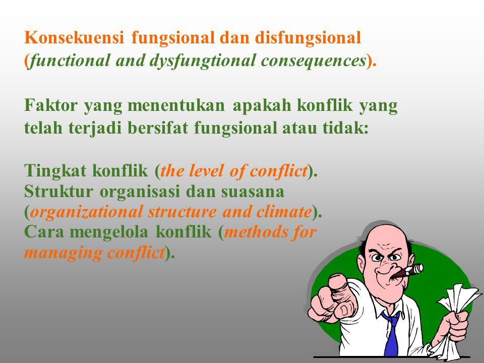 Konsekuensi fungsional dan disfungsional (functional and dysfungtional consequences). Faktor yang menentukan apakah konflik yang telah terjadi bersifat fungsional atau tidak: