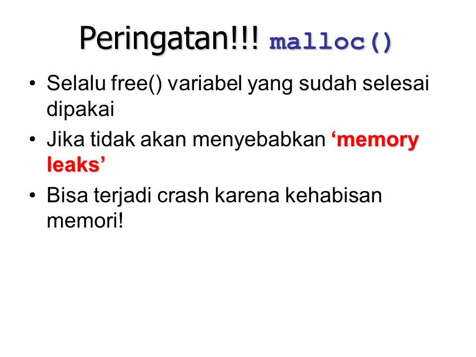 Peringatan!!! malloc() Selalu free() variabel yang sudah selesai dipakai. Jika tidak akan menyebabkan 'memory leaks'