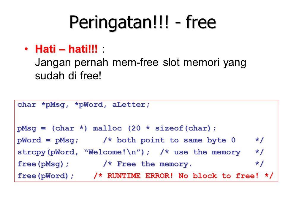 Peringatan!!! - free Hati – hati!!! : Jangan pernah mem-free slot memori yang sudah di free! char *pMsg, *pWord, aLetter;