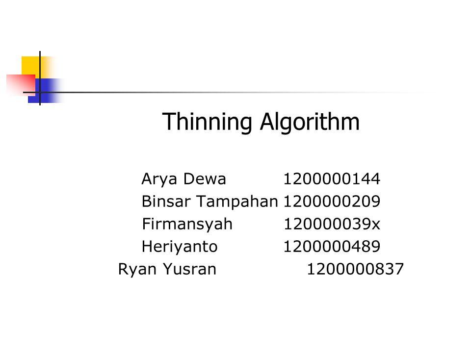 Thinning Algorithm Arya Dewa 1200000144 Binsar Tampahan 1200000209