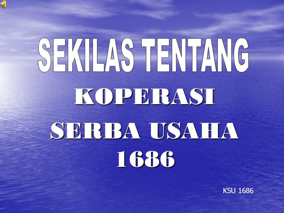 SEKILAS TENTANG KOPERASI SERBA USAHA 1686 KSU 1686