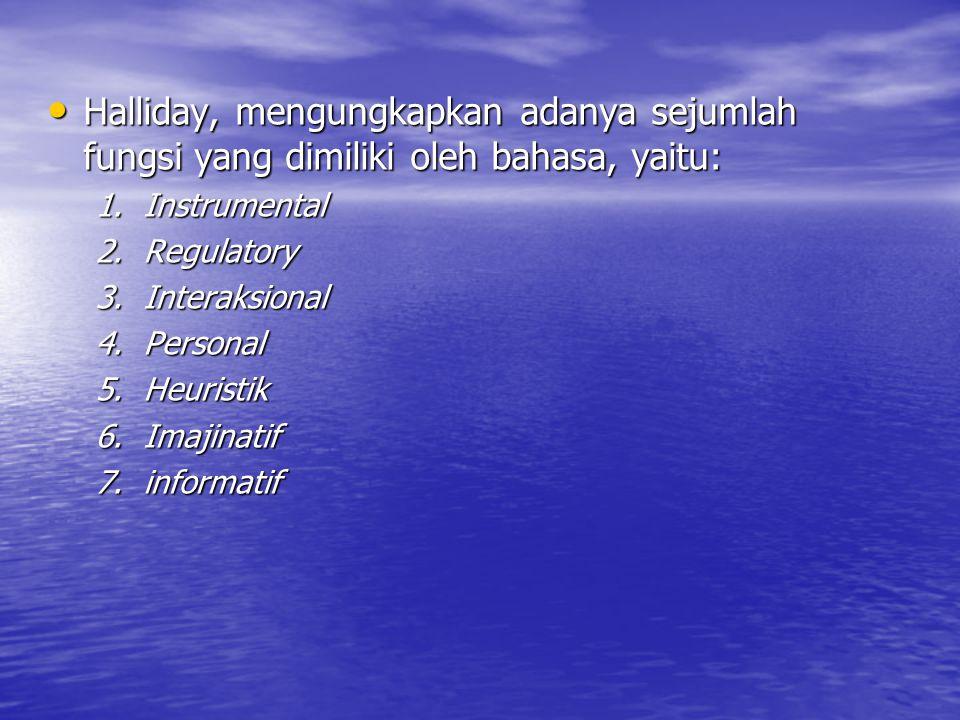 Halliday, mengungkapkan adanya sejumlah fungsi yang dimiliki oleh bahasa, yaitu: