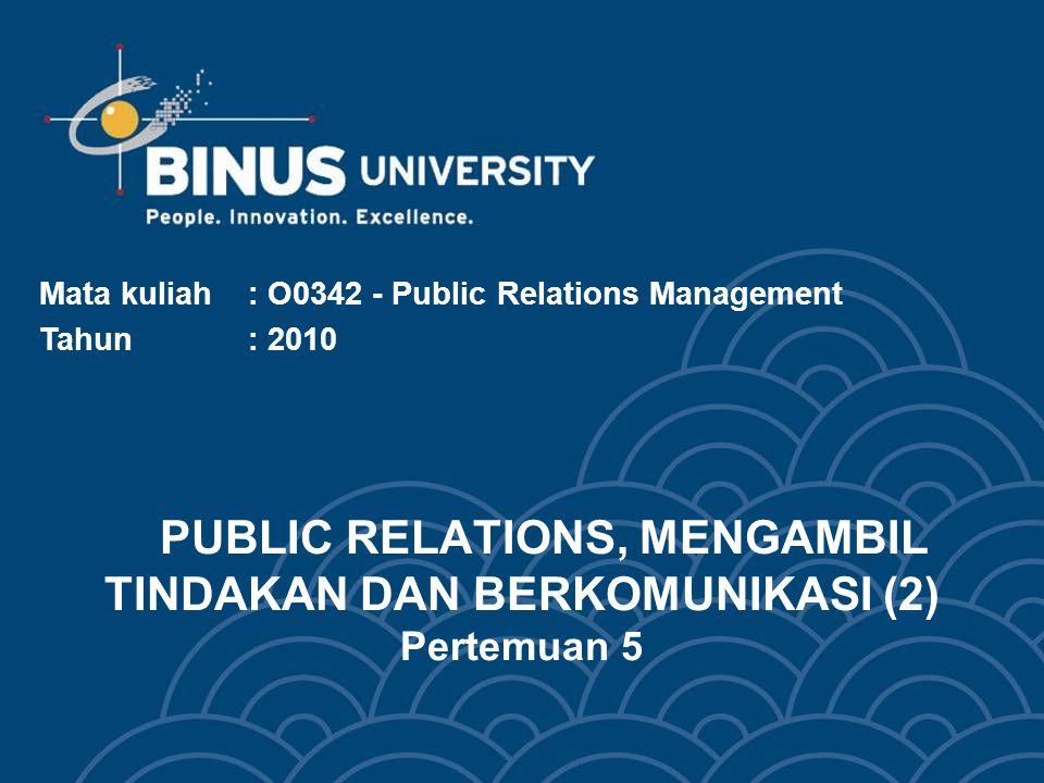 PUBLIC RELATIONS, MENGAMBIL TINDAKAN DAN BERKOMUNIKASI (2) Pertemuan 5
