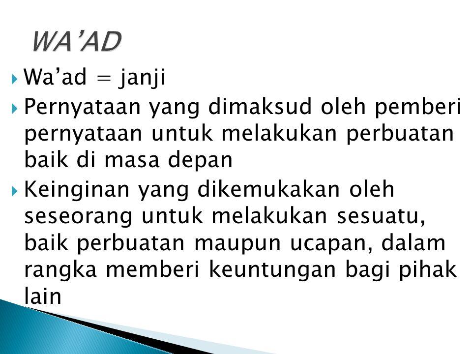 WA'AD Wa'ad = janji. Pernyataan yang dimaksud oleh pemberi pernyataan untuk melakukan perbuatan baik di masa depan.