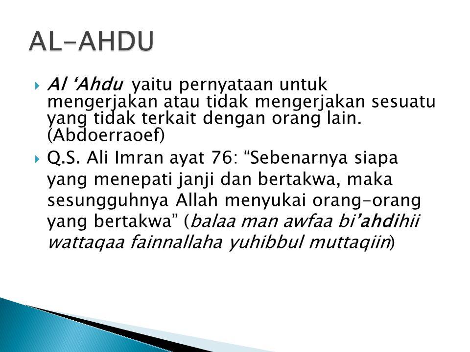 AL-AHDU Al 'Ahdu yaitu pernyataan untuk mengerjakan atau tidak mengerjakan sesuatu yang tidak terkait dengan orang lain. (Abdoerraoef)