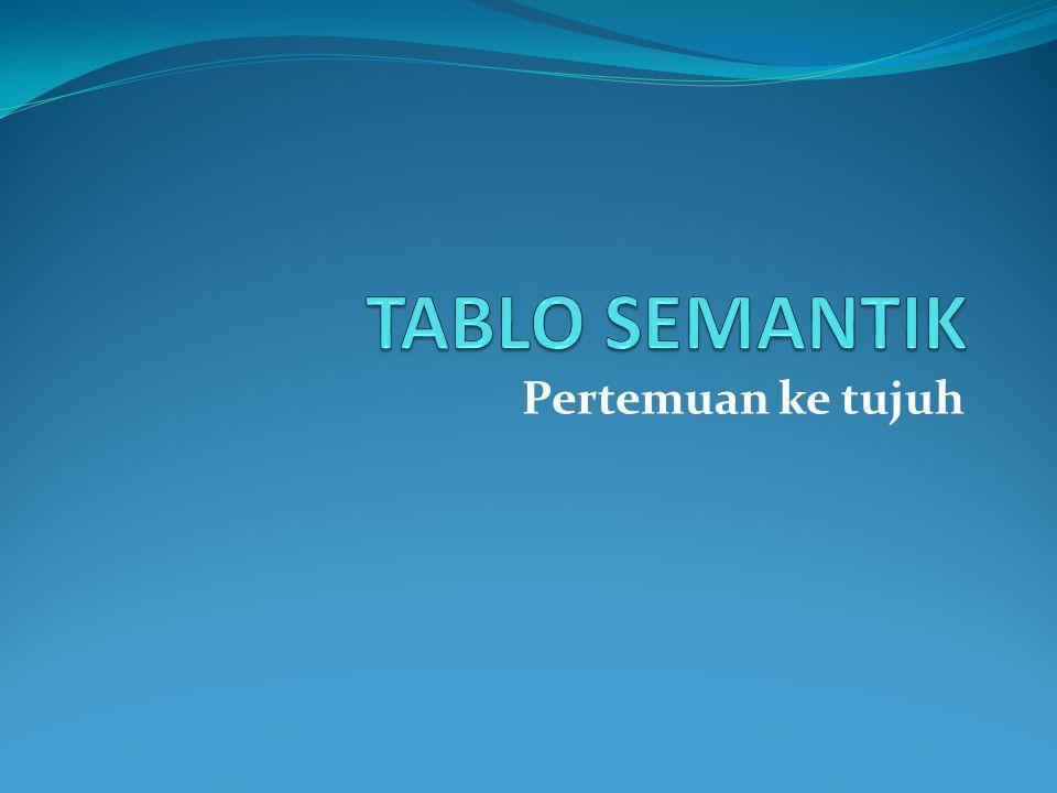 TABLO SEMANTIK Pertemuan ke tujuh
