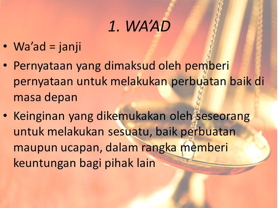 1. WA'AD Wa'ad = janji. Pernyataan yang dimaksud oleh pemberi pernyataan untuk melakukan perbuatan baik di masa depan.