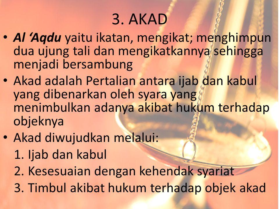 3. AKAD Al 'Aqdu yaitu ikatan, mengikat; menghimpun dua ujung tali dan mengikatkannya sehingga menjadi bersambung.