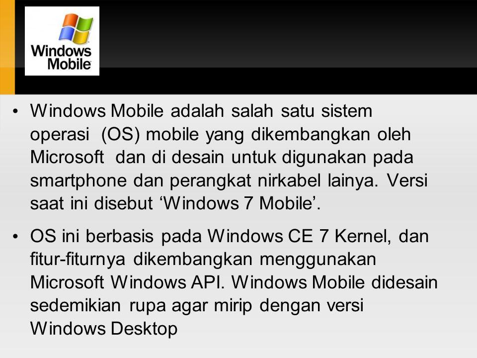 Windows Mobile adalah salah satu sistem operasi (OS) mobile yang dikembangkan oleh Microsoft dan di desain untuk digunakan pada smartphone dan perangkat nirkabel lainya. Versi saat ini disebut 'Windows 7 Mobile'.