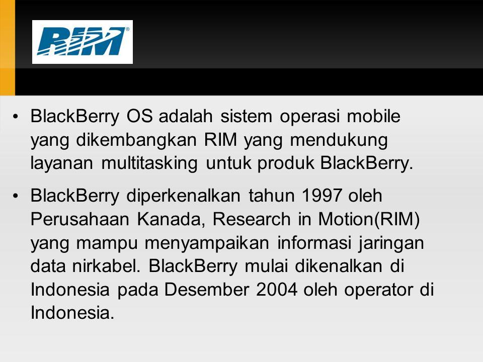 BlackBerry OS adalah sistem operasi mobile yang dikembangkan RIM yang mendukung layanan multitasking untuk produk BlackBerry.