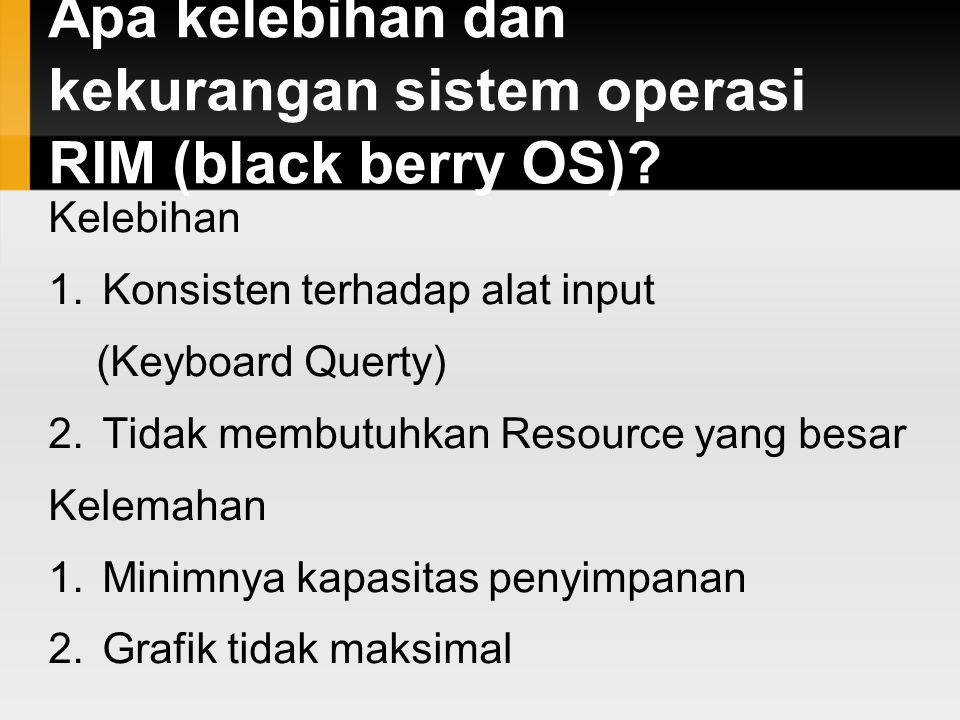 Apa kelebihan dan kekurangan sistem operasi RIM (black berry OS)