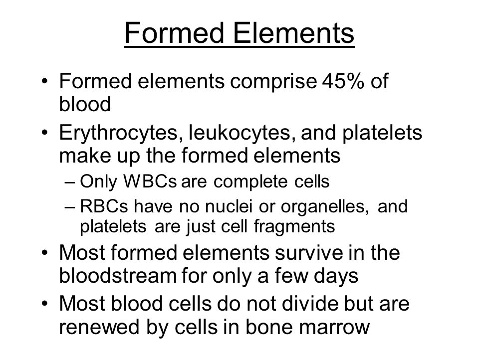 Formed Elements Formed elements comprise 45% of blood