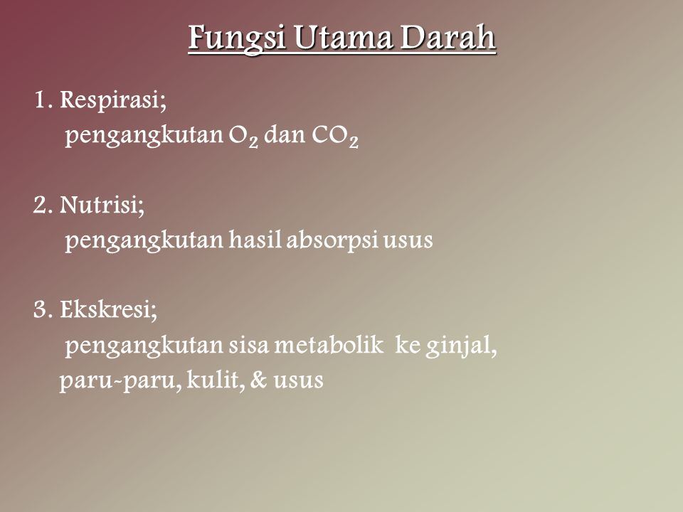Fungsi Utama Darah 1. Respirasi; pengangkutan O2 dan CO2 2. Nutrisi;