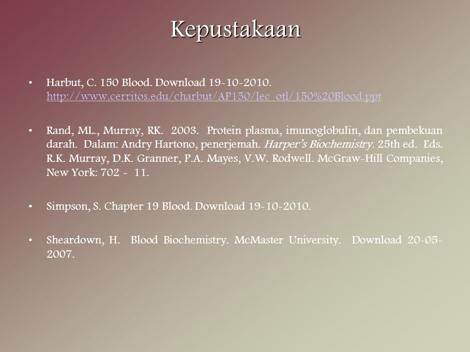 Kepustakaan Harbut, C. 150 Blood. Download 19-10-2010. http://www.cerritos.edu/charbut/AP150/lec_otl/150%20Blood.ppt.