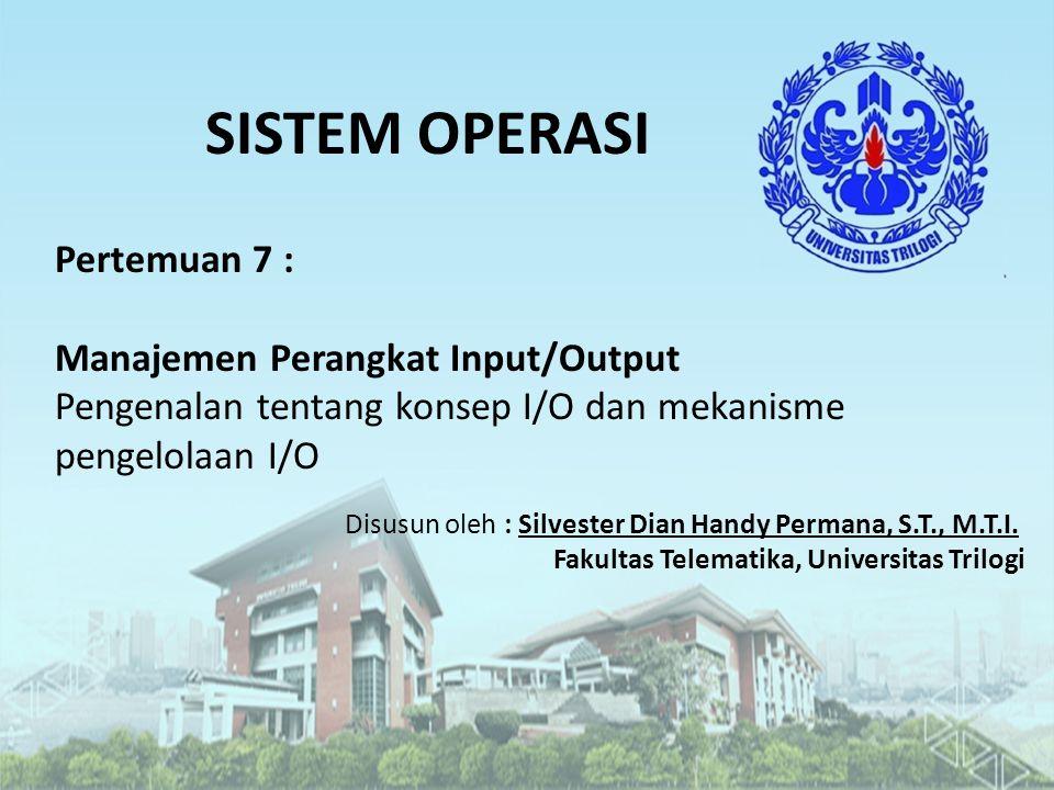 SISTEM OPERASI Pertemuan 7 : Manajemen Perangkat Input/Output