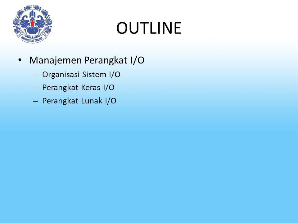 OUTLINE Manajemen Perangkat I/O Organisasi Sistem I/O