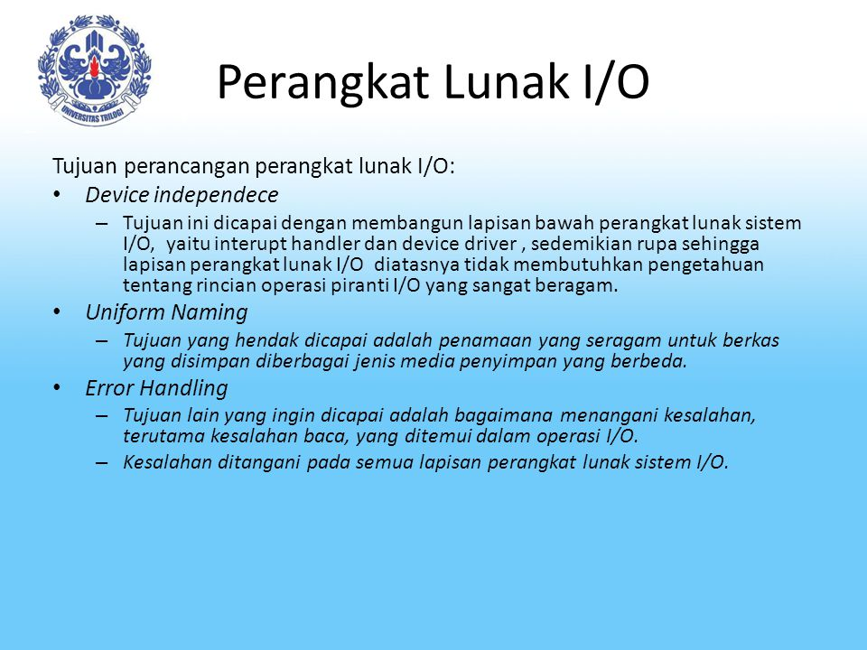 Perangkat Lunak I/O Tujuan perancangan perangkat lunak I/O: