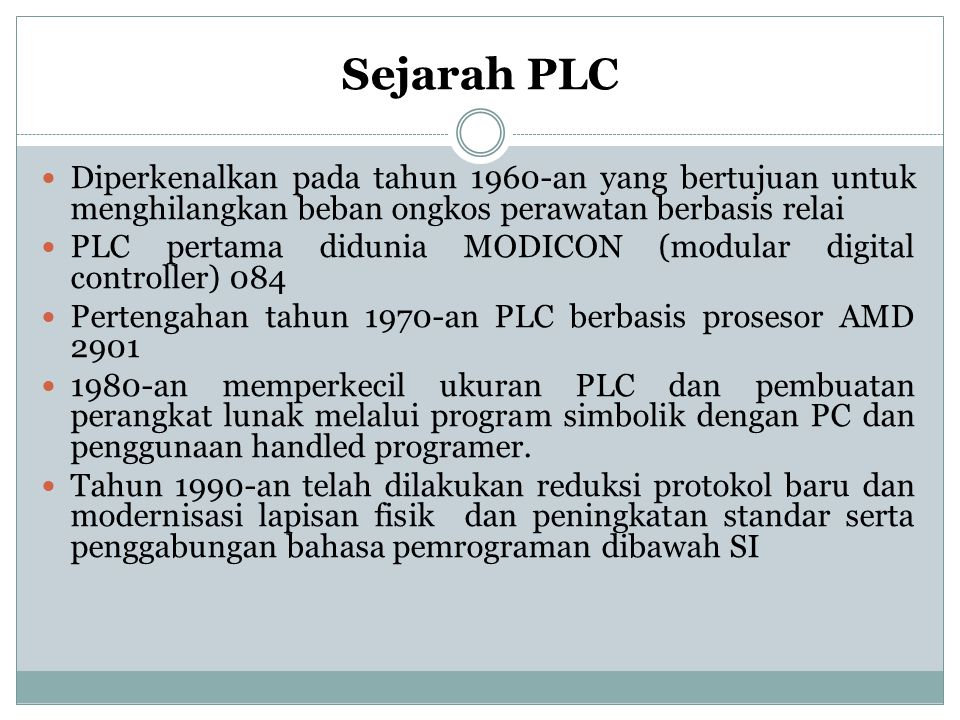 Sejarah PLC Diperkenalkan pada tahun 1960-an yang bertujuan untuk menghilangkan beban ongkos perawatan berbasis relai.