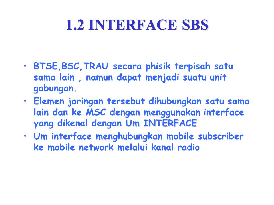 1.2 INTERFACE SBS BTSE,BSC,TRAU secara phisik terpisah satu sama lain , namun dapat menjadi suatu unit gabungan.