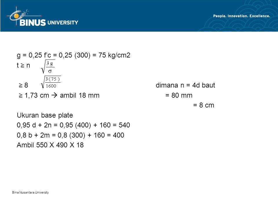 g = 0,25 f'c = 0,25 (300) = 75 kg/cm2 t ≥ n ≥ 8 dimana n = 4d baut