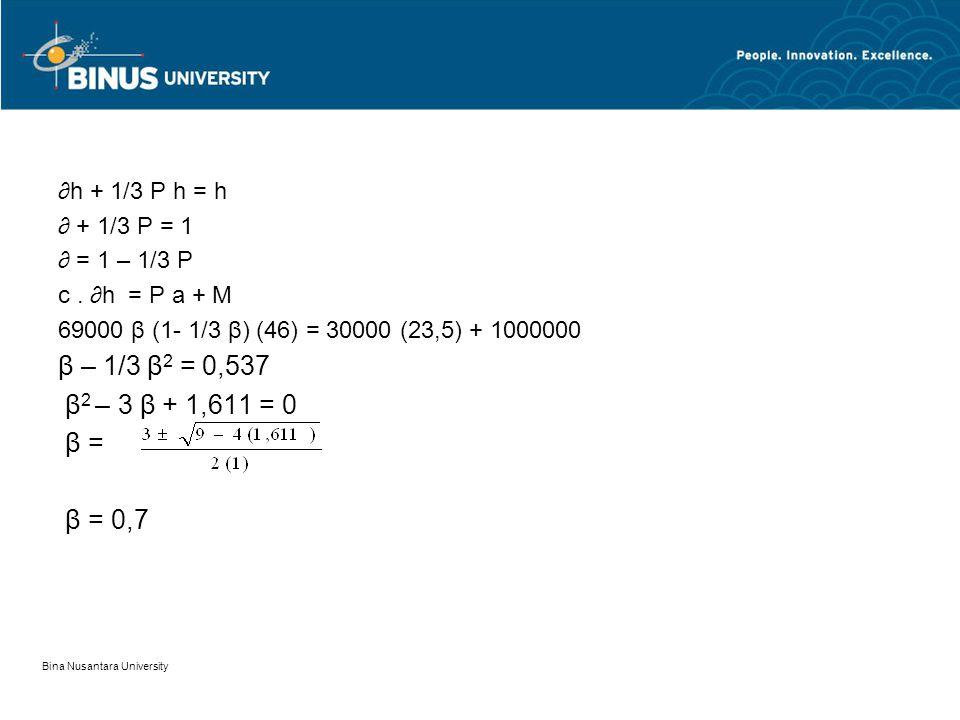 β – 1/3 β2 = 0,537 β2 – 3 β + 1,611 = 0 β = β = 0,7 ∂h + 1/3 P h = h