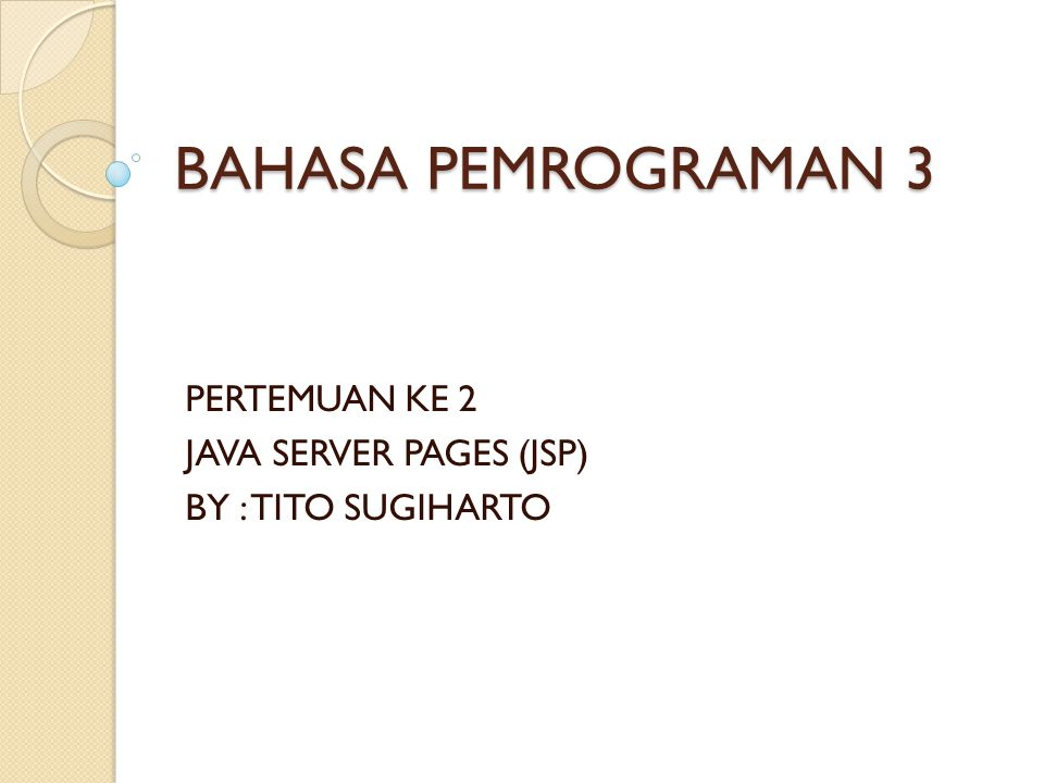 PERTEMUAN KE 2 JAVA SERVER PAGES (JSP) BY : TITO SUGIHARTO