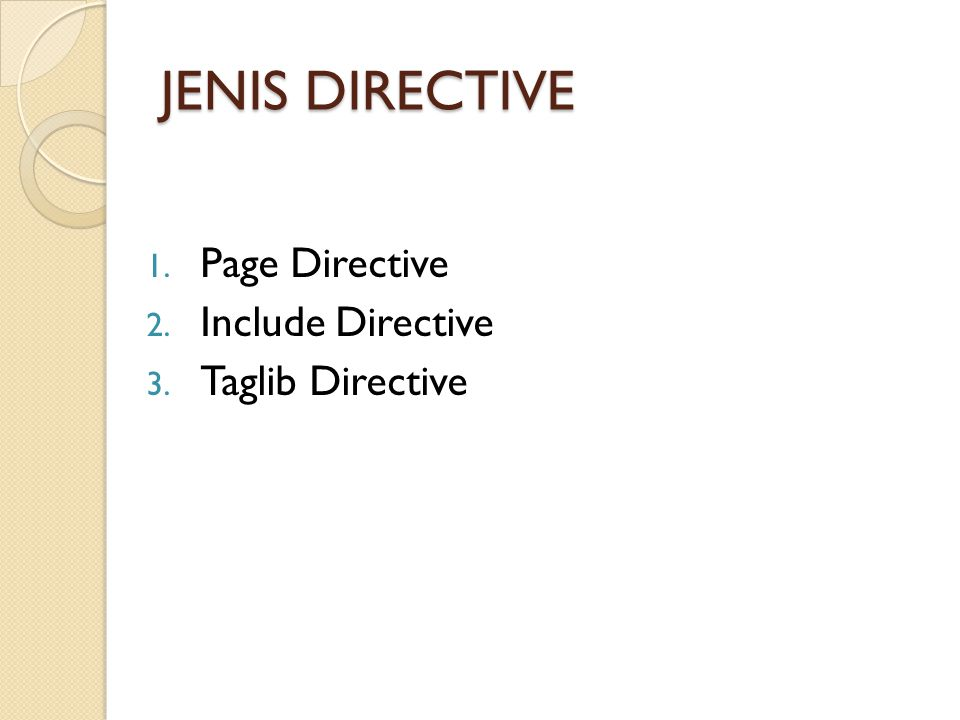 JENIS DIRECTIVE Page Directive Include Directive Taglib Directive