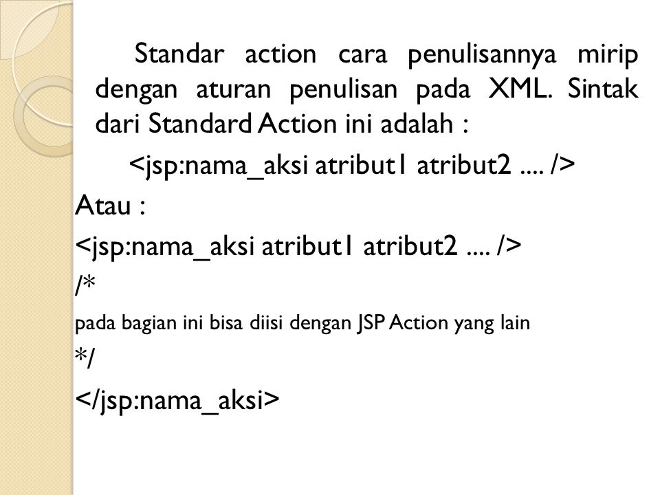 <jsp:nama_aksi atribut1 atribut2 .... />