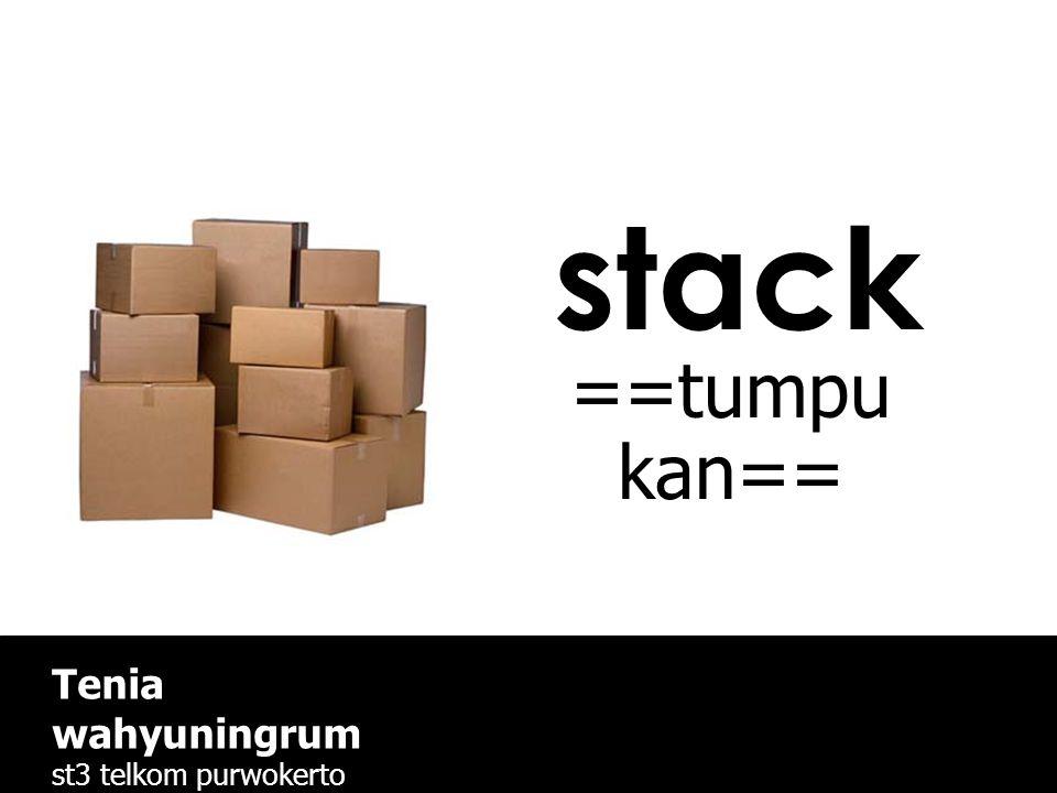 stack ==tumpukan== Tenia wahyuningrum st3 telkom purwokerto