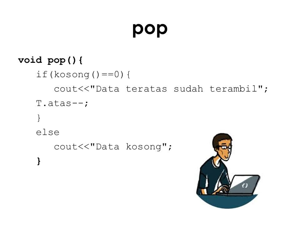 pop void pop(){ if(kosong()==0){ cout<< Data teratas sudah terambil ; T.atas--; } else cout<< Data kosong ;